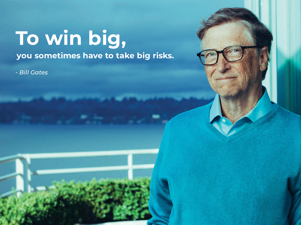 To win big, you sometimes have to take big risks. - bill gates